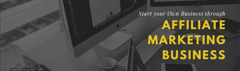 Start your Own Business through Affiliate Marketing Business
